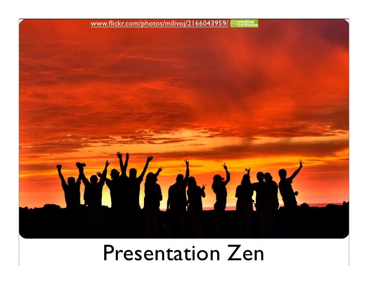 www.flickr.com/photos/milivoj/2166043959/        Presentation Zen