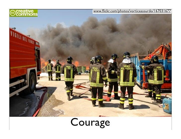 www.flickr.com/photos/vorticeassurdo/167031677     Courage