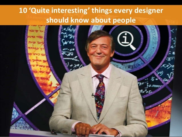 10 'Quite interesting' things every designer should know about people