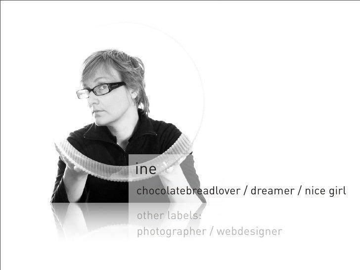 ine chocolatebreadlover / dreamer / nice girl  other labels: photographer / webdesigner