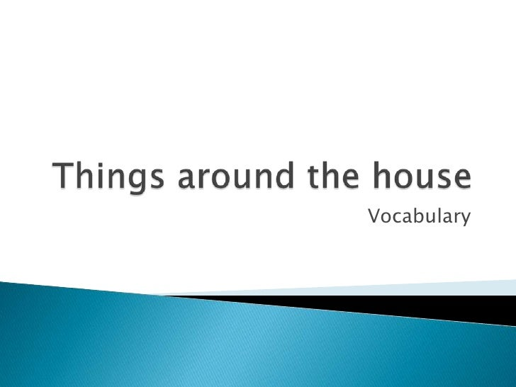 Thingsaroundthehouse<br />Vocabulary<br />