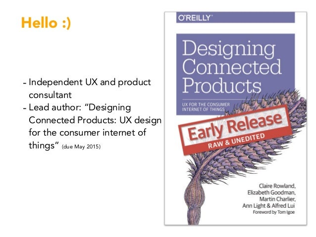 """Hello :) - Independent UX and product consultant - Lead author: """"Designing Connected Products: UX design for the consumer ..."""