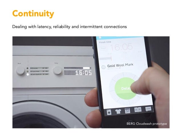 Continuity Dealing with latency, reliability and intermittent connections BERG Cloudwash prototype