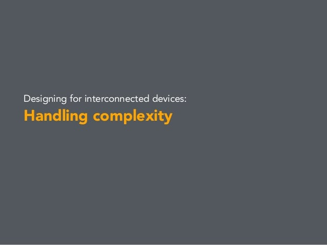 Designing for interconnected devices: Handling complexity