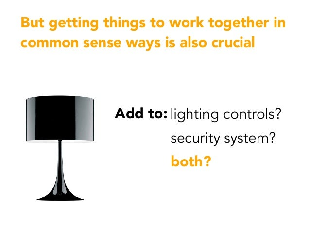 But getting things to work together in common sense ways is also crucial Add to: lighting controls? security system? both?