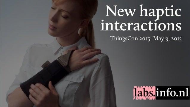 New haptic interactions ThingsCon 2015; May 9, 2015