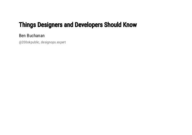 Things Designers and Developers Should KnowThings Designers and Developers Should Know Ben Buchanan @200okpublic, designop...