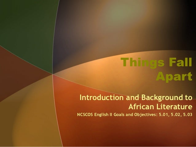 Things Fall                          Apart Introduction and Background to               African LiteratureNCSCOS English I...