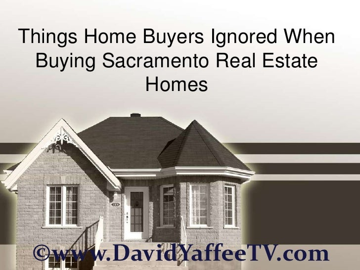 Things Home Buyers Ignored When Buying Sacramento Real Estate            Homes ©www.DavidYaffeeTV.com