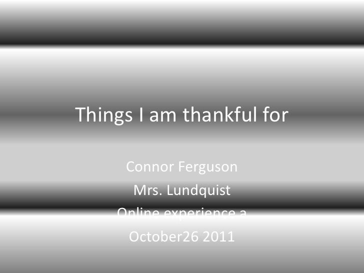 Things I am thankful for     Connor Ferguson      Mrs. Lundquist    Online experience a     October26 2011