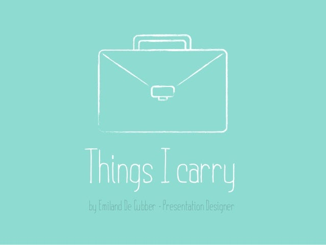 Things I carryby Emiland De Cubber - Presentation Designer