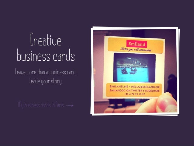 Creativebusiness cardsLeave more than a business card.       Leave your story. My business cards in Paris
