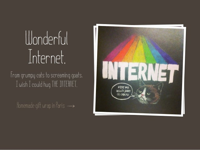 Wonderful       Internet.From grumpy cats to screaming goats,   I wish I could hug THE INTERNET.   Homemade gift wrap in P...