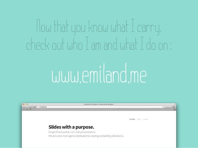 Now that you know what I carry,check out who I am and what I do on :      www.emiland.me