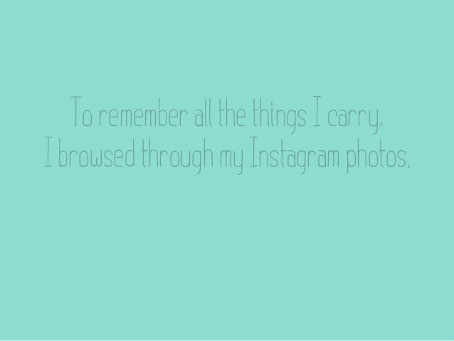 To remember all the things I carry,I browsed through my Instagram photos.