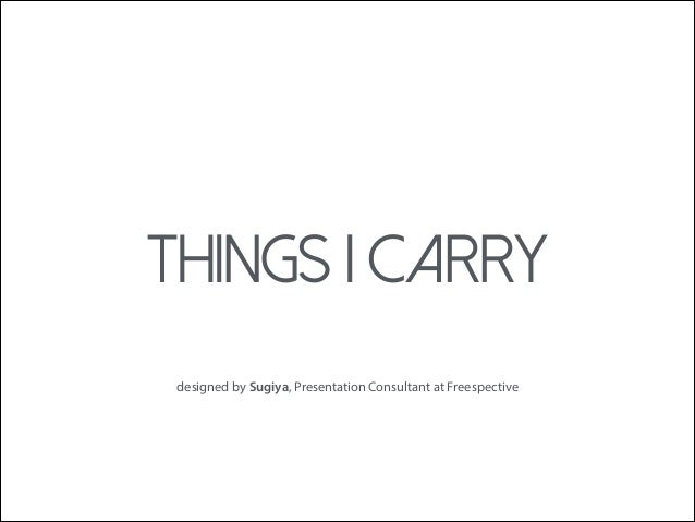 Things i carry designed by Sugiya, Presentation Consultant at Freespective