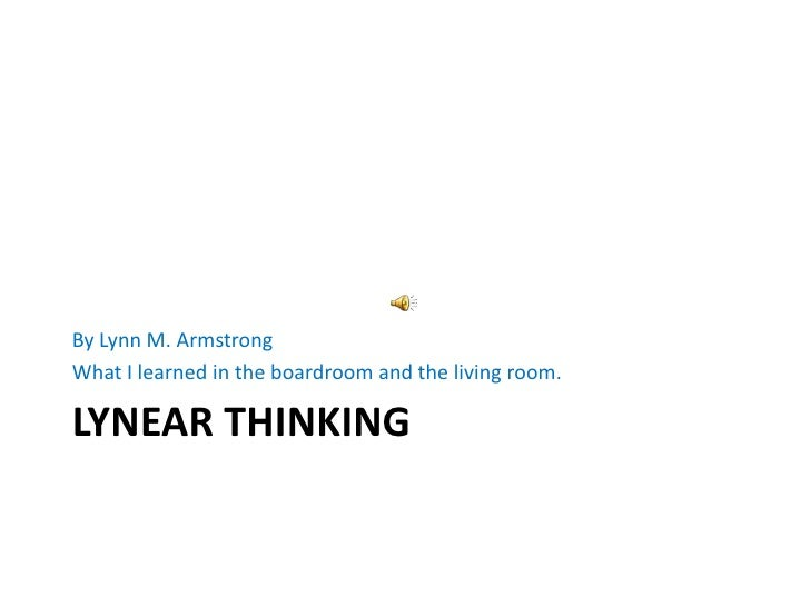 Lynear Thinking <br />By Lynn M. Armstrong<br />What I learned in the boardroom and the living room. <br />