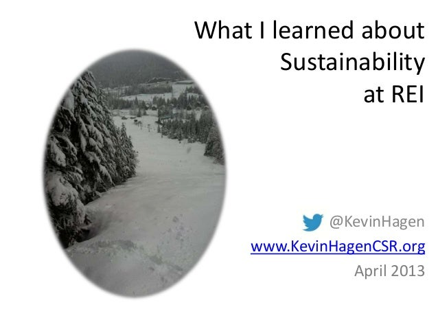 What I learned aboutSustainabilityat REI@KevinHagenwww.KevinHagenCSR.orgApril 2013