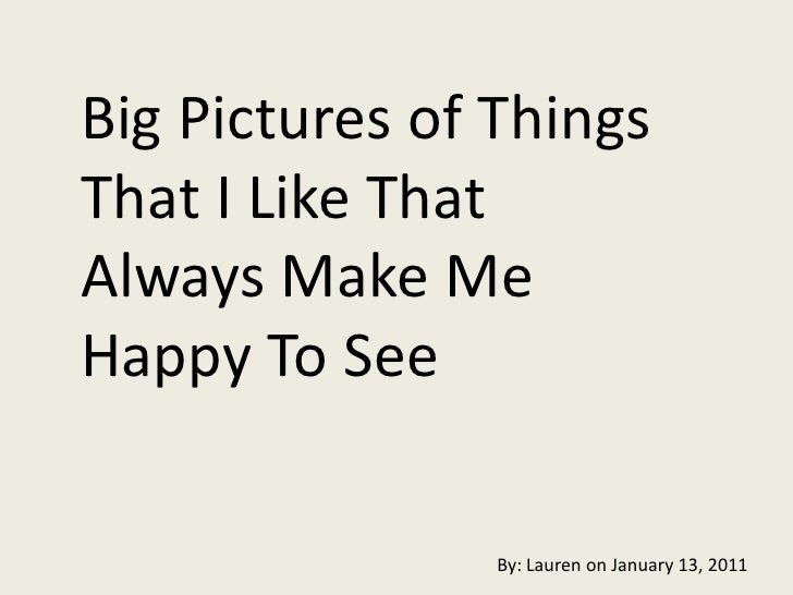 Big Pictures of Things That I Like That Always Make Me Happy To See<br />By: Lauren on January 13, 2011<br />