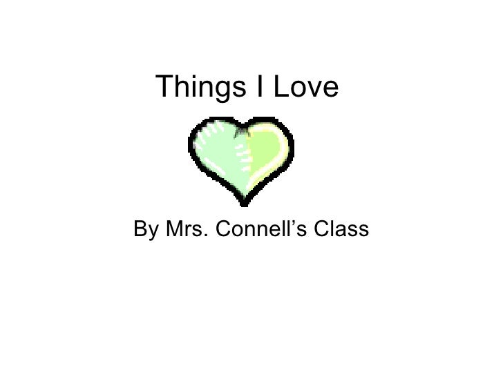 Things I Love By Mrs. Connell's Class