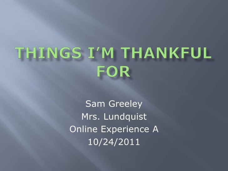 Sam Greeley  Mrs. LundquistOnline Experience A    10/24/2011