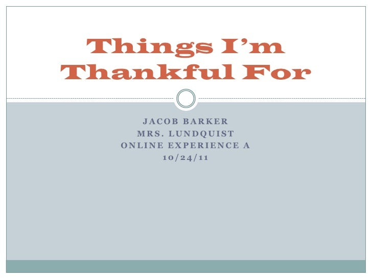 Things I'mThankful For     JACOB BARKER    MRS. LUNDQUIST  ONLINE EXPERIENCE A        10/24/11