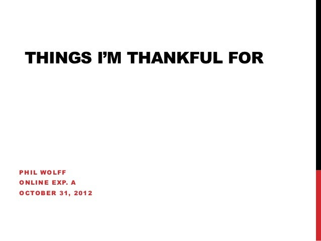 THINGS I'M THANKFUL FORPHIL WOLFFONLINE EXP. AOCTOBER 31, 2012