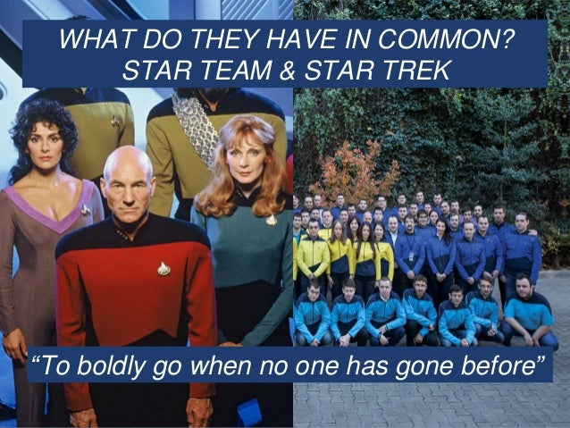 """To boldly go when no one has gone before"" WHAT DO THEY HAVE IN COMMON? STAR TEAM & STAR TREK"