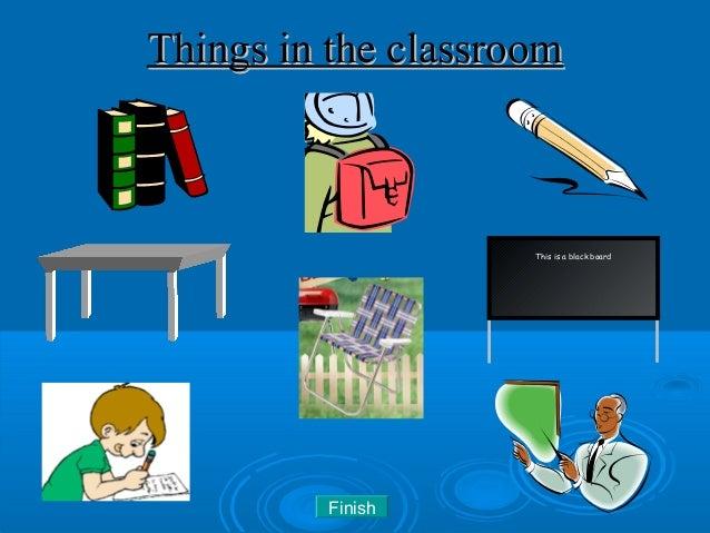 Things in the classroomThings in the classroom This is a black board Finish