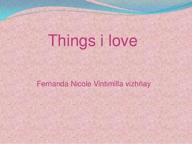 Things i loveFernanda Nicole Vintimilla vizhñay