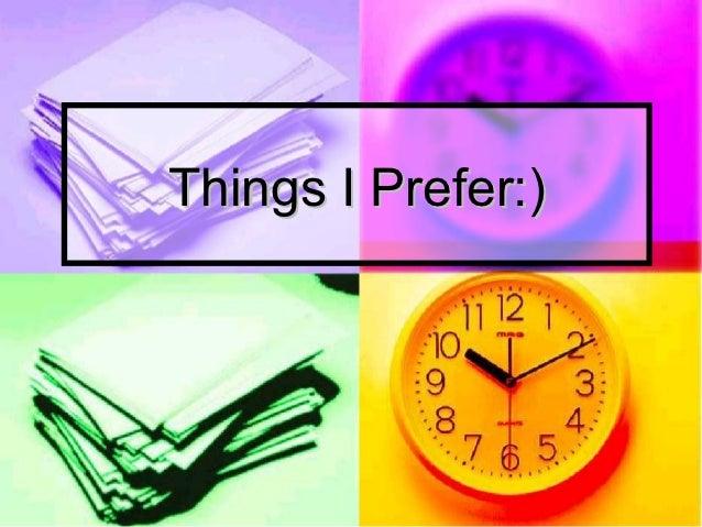 Things I Prefer:)