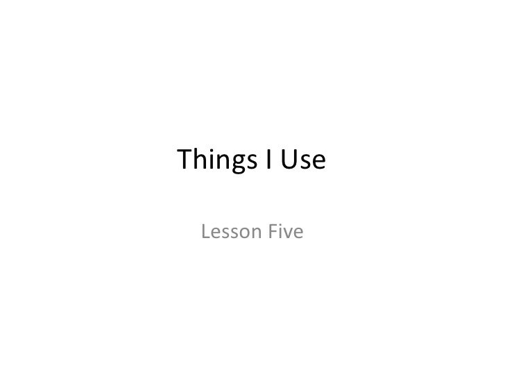 Things I Use <br />Lesson Five<br />