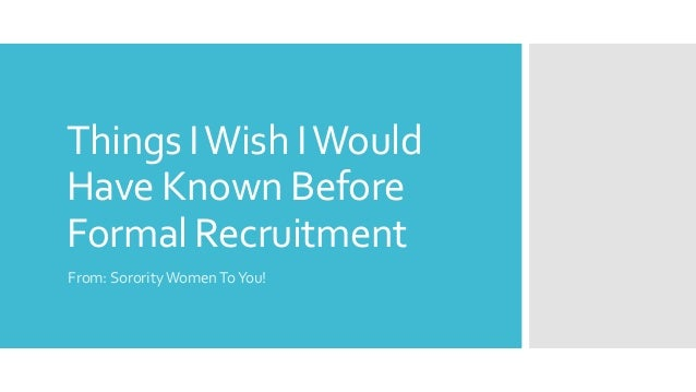 Things IWish IWould Have Known Before Formal Recruitment From: Sorority WomenToYou!