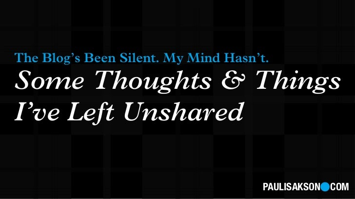 The Blog's Been Silent. My Mind Hasn't.Some Thoughts & ThingsI've Left Unshared                                      PAULI...
