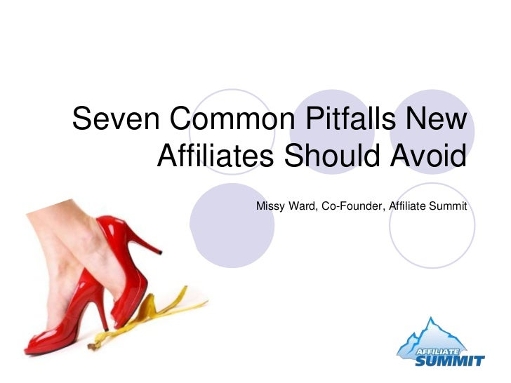 Seven Common Pitfalls New      Affiliates Should Avoid              Missy Ward, Co-Founder, Affiliate Summit