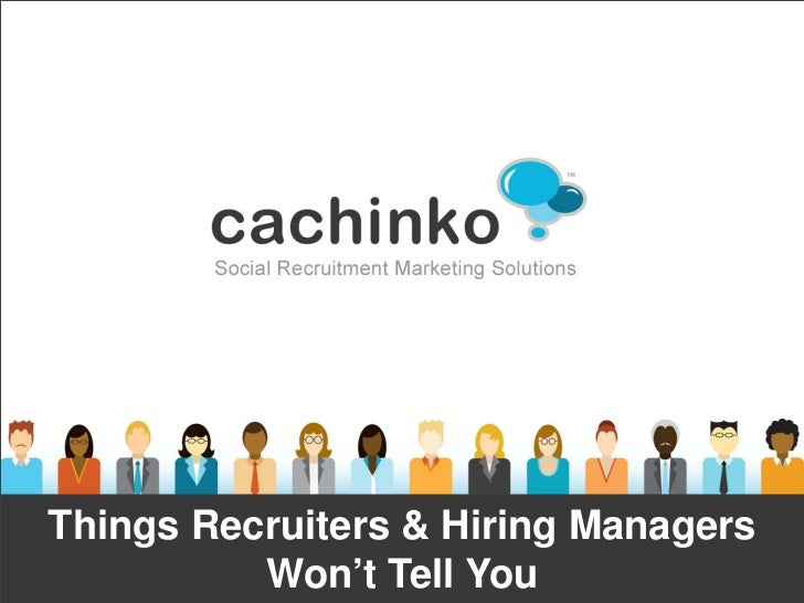 Things Recruiters & Hiring Managers          Won't Tell You           Contact Heather at heather@comerecommended.com