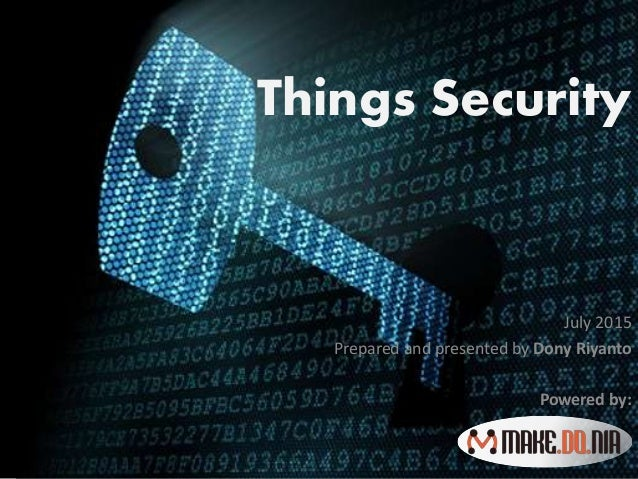 Things Security July 2015 Prepared and presented by Dony Riyanto Powered by:
