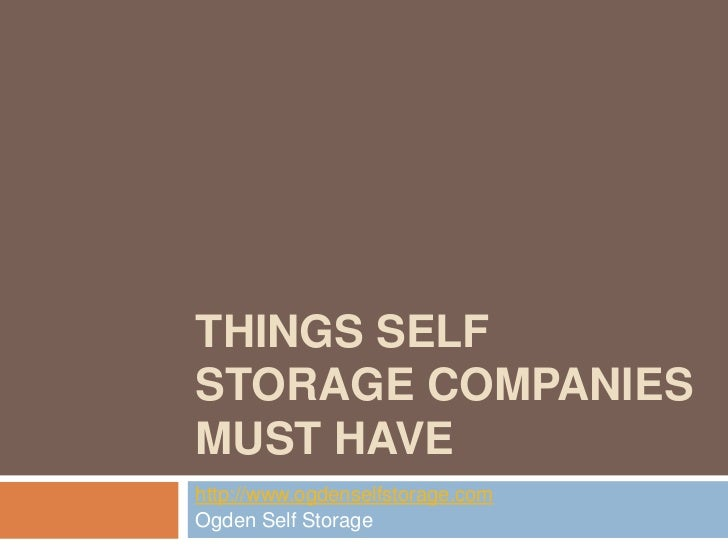 THINGS SELFSTORAGE COMPANIESMUST HAVEhttp://www.ogdenselfstorage.comOgden Self Storage