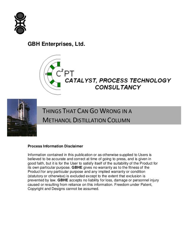 GBH Enterprises, Ltd.  THINGS THAT CAN GO WRONG IN A METHANOL DISTILLATION COLUMN  Process Information Disclaimer Informat...