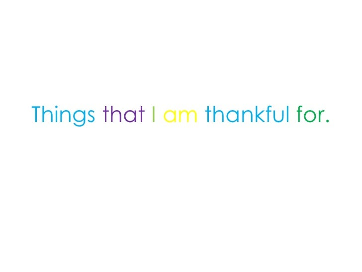 Things that I am thankful for.