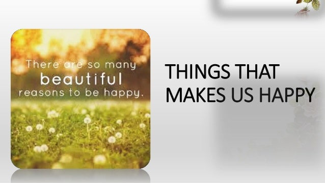 THINGS THAT MAKES US HAPPY