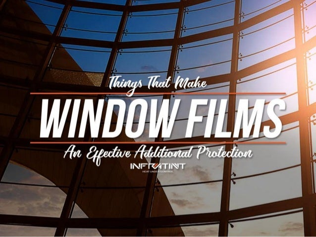 Things that make window films an effective additional protection