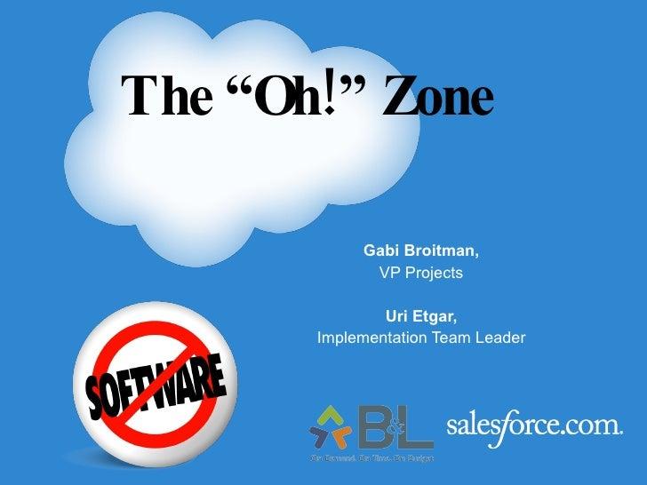 "Gabi Broitman, VP Projects Uri Etgar, Implementation Team Leader The ""Oh!"" Zone"