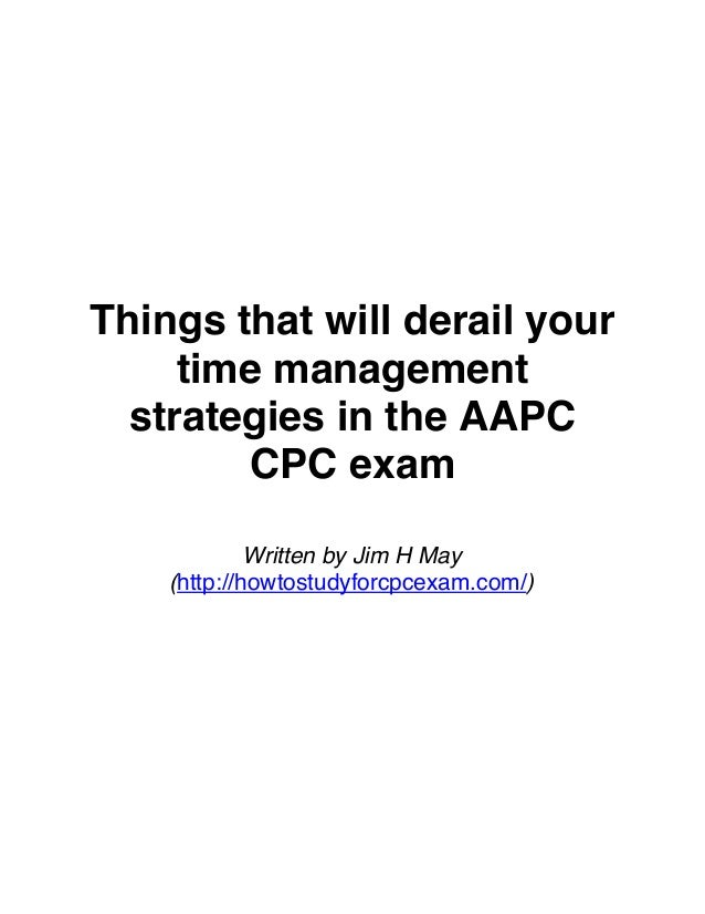 Things that will derail your time management strategies in the AAPC CPC exam Written by Jim H May (http://howtostudyforcpc...