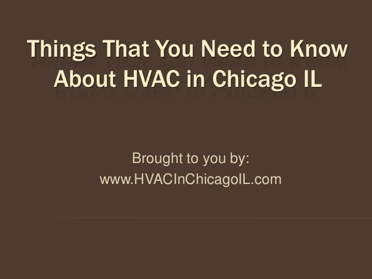 Things That You Need to Know  About HVAC in Chicago IL         Brought to you by:      www.HVACInChicagoIL.com