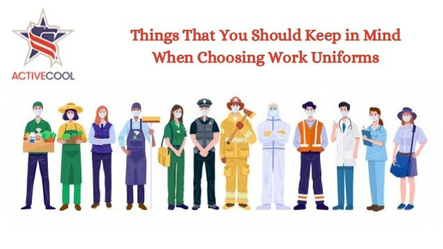 Things That You Should Keep in Mind When Choosing Work Uniforms