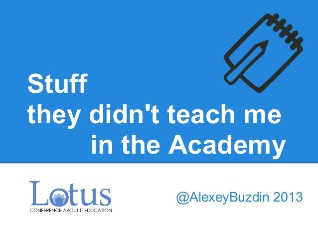 Stuffthey didnt teach mein the Academy@AlexeyBuzdin 2013