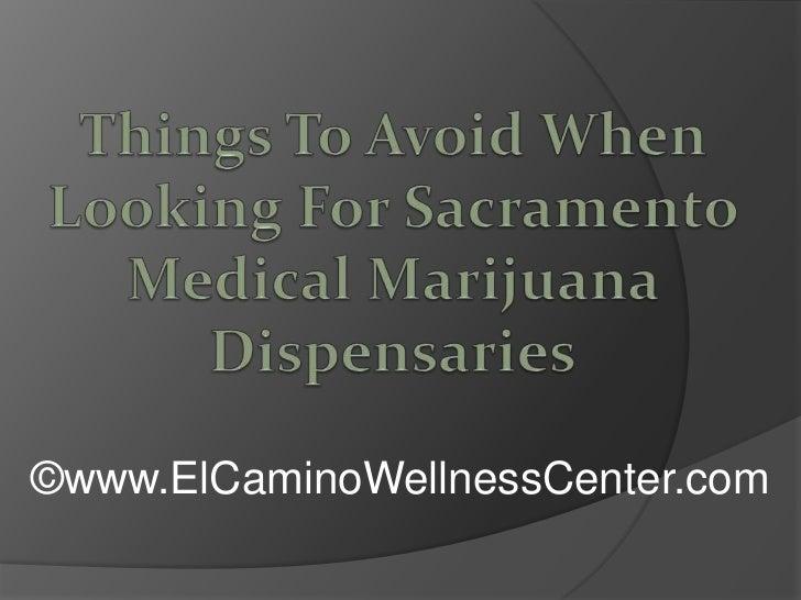 Things To Avoid When Looking For Sacramento Medical Marijuana Dispensaries<br />©www.ElCaminoWellnessCenter.com<br />