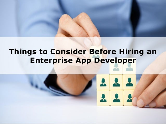 Things to Consider Before Hiring an Enterprise App Developer