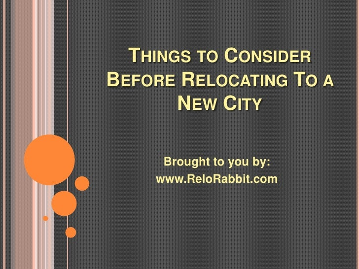 THINGS TO CONSIDERBEFORE RELOCATING TO A       NEW CITY     Brought to you by:    www.ReloRabbit.com